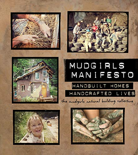 Mudgirls Manifesto: Handbuilt Homes, Handcrafted Lives de New Society Publishers