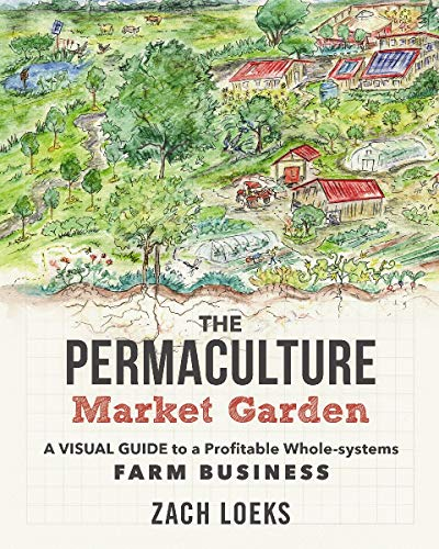 The Permaculture Market Garden: A Visual Guide to a Profitable Whole-systems Farm Business de New Society Publishers