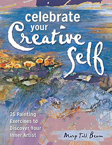 Celebrate Your Creative Self: 25 Painting Exercises to Discover Your Inner Artist de North Light Books