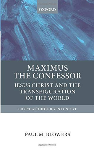 Maximus the Confessor: Jesus Christ and the Transfiguration of the World (Christian Theology in Context) de Oxford University Press