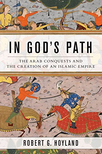 In God's Path: The Arab Conquests and the Creation of an Islamic Empire (Ancient Warfare and Civilization) de Oxford University Press