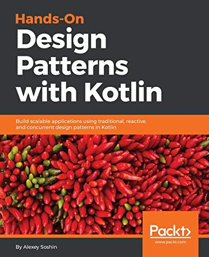 Hands-on Design Patterns with Kotlin: Build scalable applications using traditional, reactive, and concurrent design patterns in Kotlin de Packt Publishing Limited
