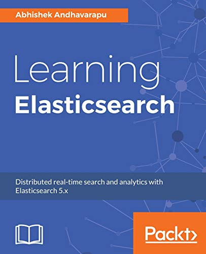 Learning Elasticsearch: Structured and unstructured data using distributed real-time search and analytics de Packt Publishing Limited