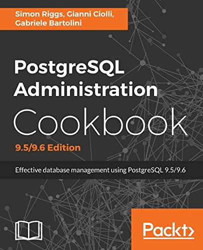 PostgreSQL Administration Cookbook, 9.5/9.6 Edition: Effective database management for administrators de Packt Publishing Limited
