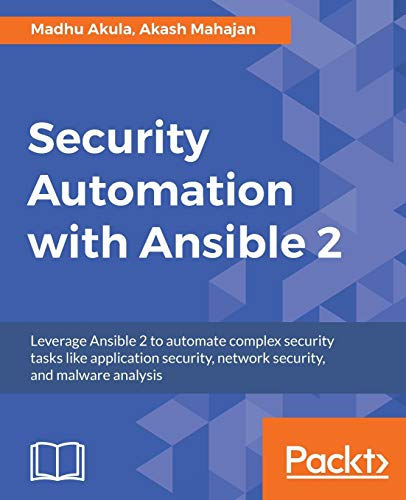 Security Automation with Ansible 2: Leverage Ansible 2 to automate complex security tasks like application security, network security, and malware analysis de Packt Publishing Limited