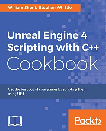 Unreal Engine 4 Scripting with C++ Cookbook de Packt Publishing Limited