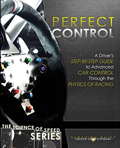 Perfect Control: A Driver's Step-by-Step Guide to Advanced Car Control Through the Physics of Racing de Paradigm Shift Motorsport Books