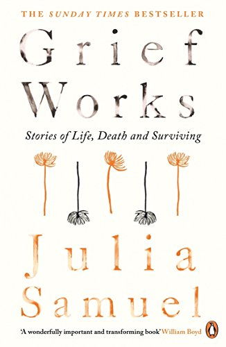 Grief Works: Stories of Life, Death and Surviving de Penguin Books Ltd