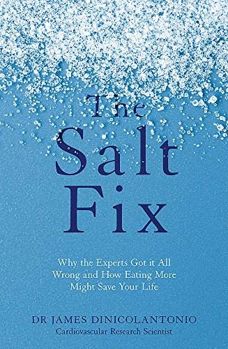 The Salt Fix: Why the Experts Got it All Wrong and How Eating More Might Save Your Life de Piatkus