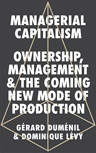 Managerial Capitalism: Ownership, Management and the Coming New Mode of Production de Pluto Press