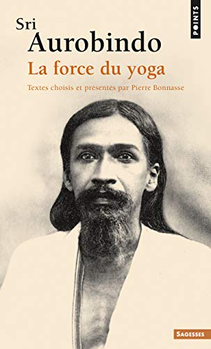 Sri Aurobindo. La force du yoga de Points