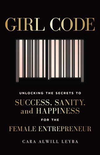 Girl Code: Unlocking the Secrets to Success, Sanity, and Happiness for the Female Entrepreneur de Portfolio