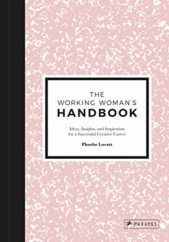 The Working Woman's Handbook: Ideas, Insights, and Inspiration for a Successful Creative Career de Prestel