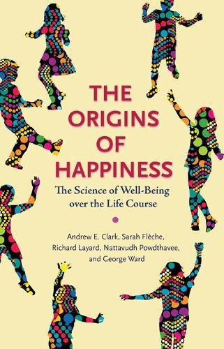 The Origins of Happiness: The Science of Well-Being over the Life Course de Princeton University Press