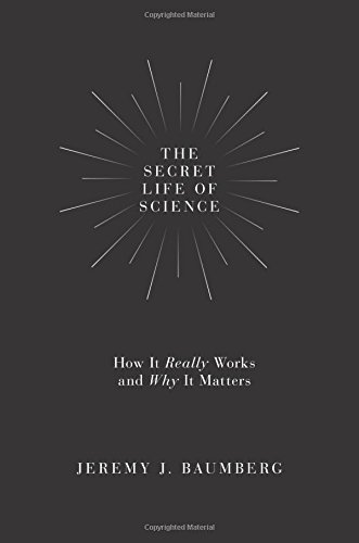 The Secret Life of Science: How It Really Works and Why It Matters de Princeton University Press