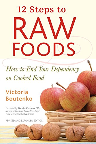 12 Steps to Raw Foods: How to End Your Dependency on Cooked Food de Brand: North Atlantic Books