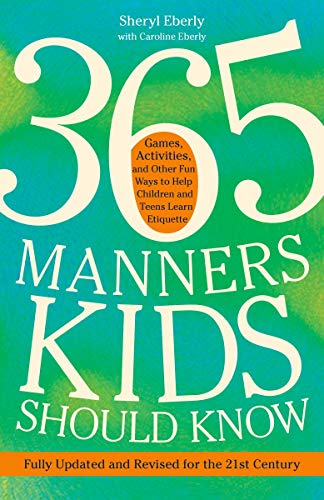 365 Manners Kids Should Know: Games, Activities, and Other Fun Ways to Help Children and Teens Learn Etiquette de Harmony