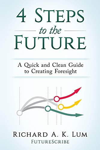4 Steps to the Future: A Quick and Clean Guide to Creating Foresight de Vision Foresight Strategy LLC
