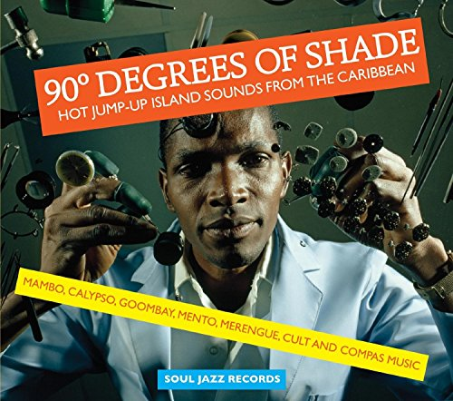 90 Degrees of Shade: Hot Jump-Up Island Sounds from the Caribbean - Mambo, Calypso, Goombay, Mento, Merengue, Cult and Compas Music de Soul Jazz Records