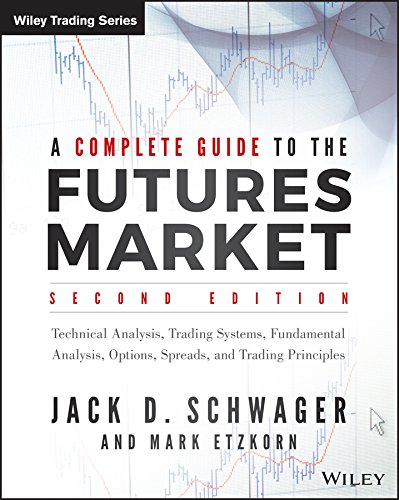 A Complete Guide to the Futures Market: Fundamental Analysis, Technical Analysis, Trading, Spreads and Options de John Wiley & Sons