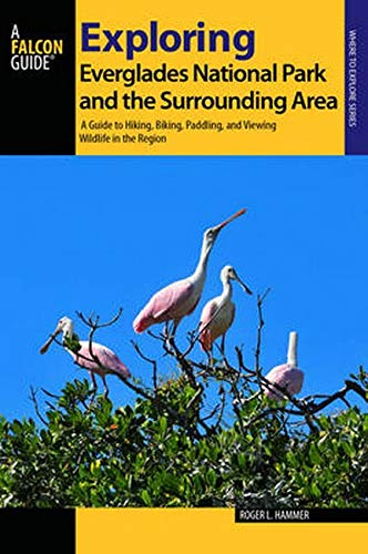 A FalconGuide to Exploring Everglades National Park and the Surrounding Area: A Guide to Hiking, Biking, Paddling, and Vewing Wildlife in the Region de Falcon Guides