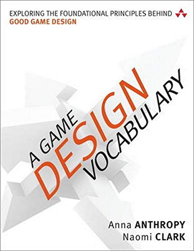 A Game Design Vocabulary: Exploring the Foundational Principles Behind Good Game Design de Addison Wesley