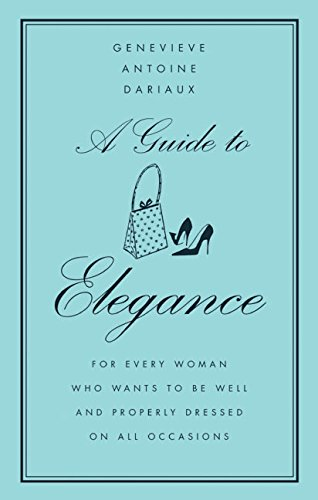 A Guide to Elegance: For Every Woman Who Wants to Be Well and Properly Dressed on All Occasions de William Morrow