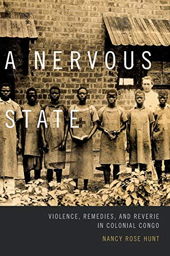 A Nervous State: Violence, Remedies, and Reverie in Colonial Congo de Duke University Press