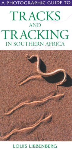 A Photographic Guide to Tracks and Tracking in Southern Africa de Struik Publishers