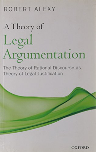 A Theory of Legal Argumentation: The Theory of Rational Discourse as Theory of Legal Justification de OUP Oxford