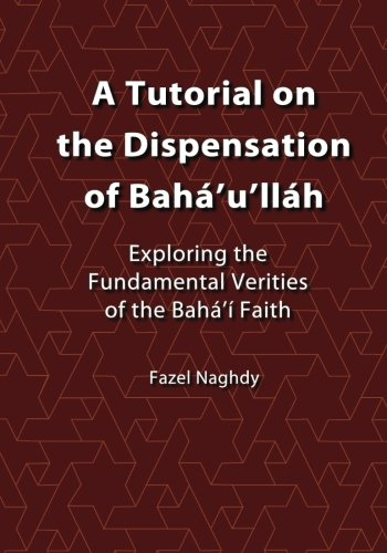 A Tutorial on the Dispensation of Bahá'u'lláh: Exploring the fundamental verities of the Bahá'í Faith de CreateSpace Independent Publishing Platform