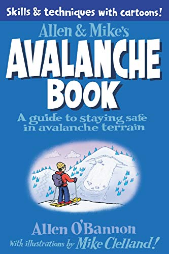 Allen & Mike's Avalanche Book: A Guide to Staying Safe in Avalanche Terrain de Falcon Guides