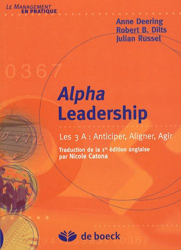 Alpha Leadership : Les 3 A : Anticiper, Aligner, Agir de DE BOECK SUP