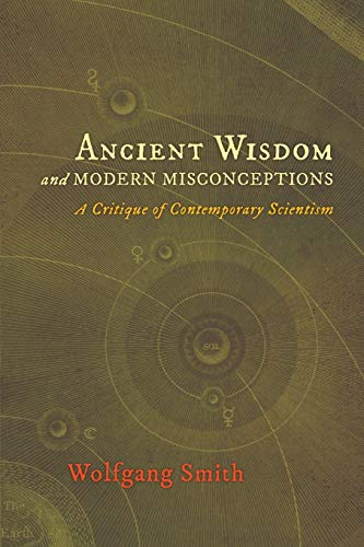 Ancient Wisdom and Modern Misconceptions: A Critique of Contemporary Scientism de Angelico Press
