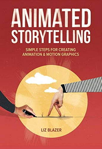 Animated Storytelling: Simple Steps For Creating Animation and Motion Graphics de Peachpit Press