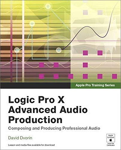 Apple Pro Training Series: Logic Pro X Advanced Audio Production: Composing and Producing Professional Audio de Peachpit Press