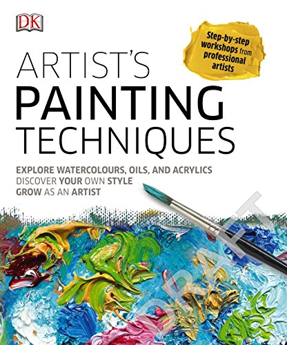 Artist's Painting Techniques: Explore Watercolours, Acrylics, and Oils de DK