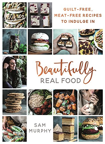 Beautifully Real Food: Guilt-Free, Meat-Free Recipes to Indulge in de BLINK Publishing