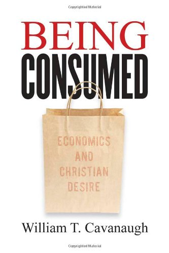 Being Consumed: Economics and Christian Desire de William B Eerdmans Publishing Co