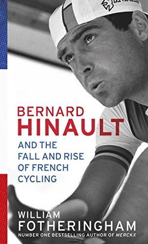 Bernard Hinault and the Fall and Rise of French Cycling de Yellow Jersey