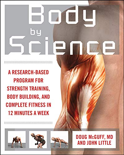 Body by Science: A Research Based Program to Get the Results You Want in 12 Minutes a Week de Brand: McGrawHill