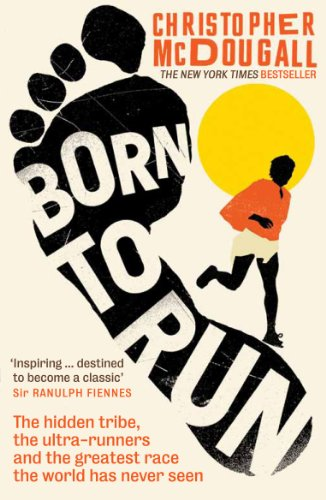 """Born to Run: The Hidden Tribe, the Ultra-Runners, and the Greatest Race the World Has Never Seen."" de Profile Books Ltd"