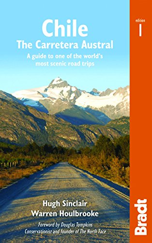 Bradt Country Guide Chile: The Carretera Austral: a Guide to One of the World's Most Scenic Road Trips de Bradt Travel Guides