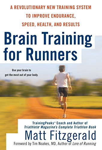 Brain Training for Runners: A Revolutionary New Training System to Improve Endurance, Speed, Health, and Res ults de Berkley