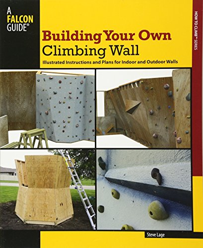 Building Your Own Climbing Wall: Illustrated Instructions and Plans for Indoor and Outdoor Walls de Falcon Guides