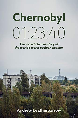 Chernobyl 01:23:40: The Incredible True Story of the World's Worst Nuclear Disaster de Andrew Leatherbarrow
