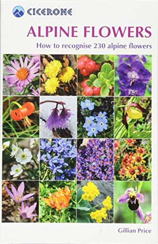 Cicerone Alpine Flowers: How to Recognize over 230 Alpine Flowers de Cicerone