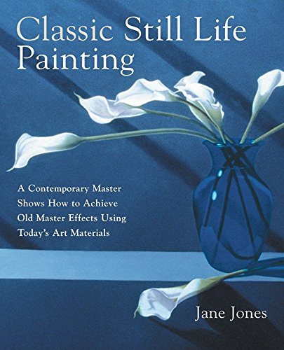 Classic Still Life Painting: A Contemporary Master Shows How to Achieve Old Master Effects Using Today's Art Materials de Books/DVDs