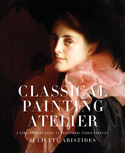 Classical Painting Atelier: A Contemporary Guide to Traditional Studio Practice de Books/DVDs