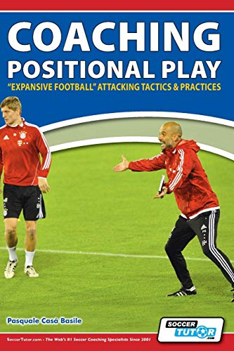 Coaching Positional Play - ''expansive Football'' Attacking Tactics & Practices de SoccerTutor.com